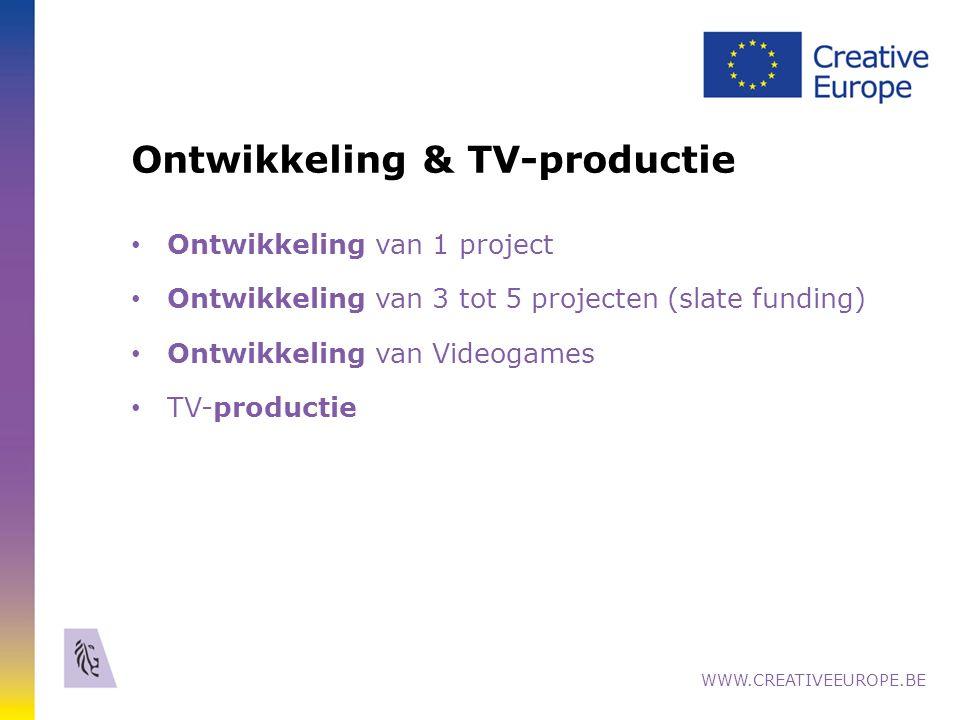 Ontwikkeling & TV-productie Ontwikkeling van 1 project Ontwikkeling van 3 tot 5 projecten (slate funding) Ontwikkeling van Videogames TV-productie WWW.CREATIVEEUROPE.BE