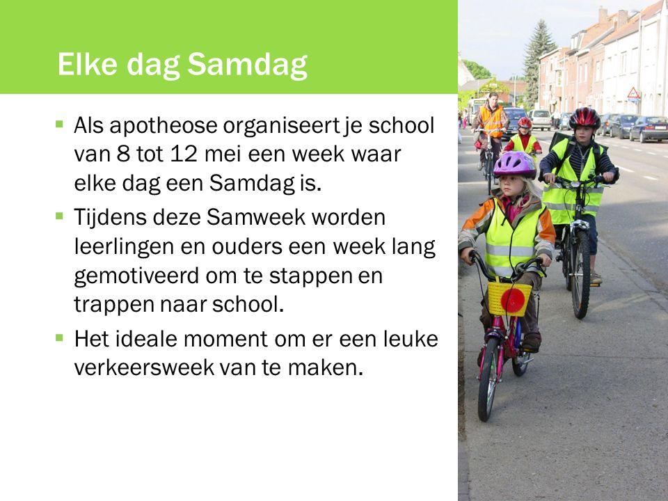 Elke dag Samdag  Als apotheose organiseert je school van 8 tot 12 mei een week waar elke dag een Samdag is.  Tijdens deze Samweek worden leerlingen