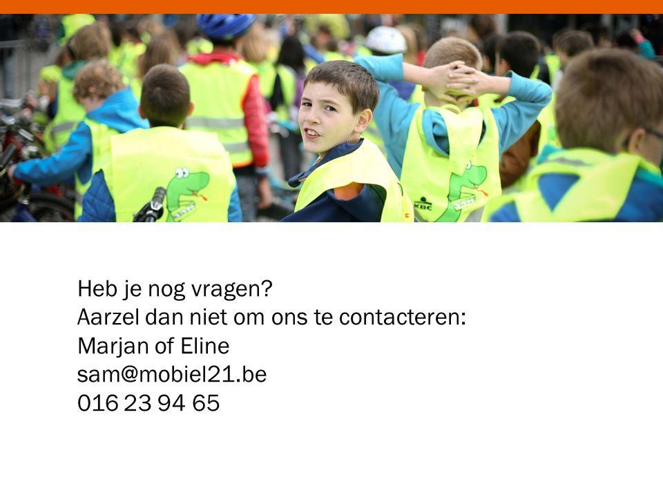 Heb je nog vragen? Aarzel dan niet om ons te contacteren: Marjan of Eline sam@mobiel21.be 016 23 94 65