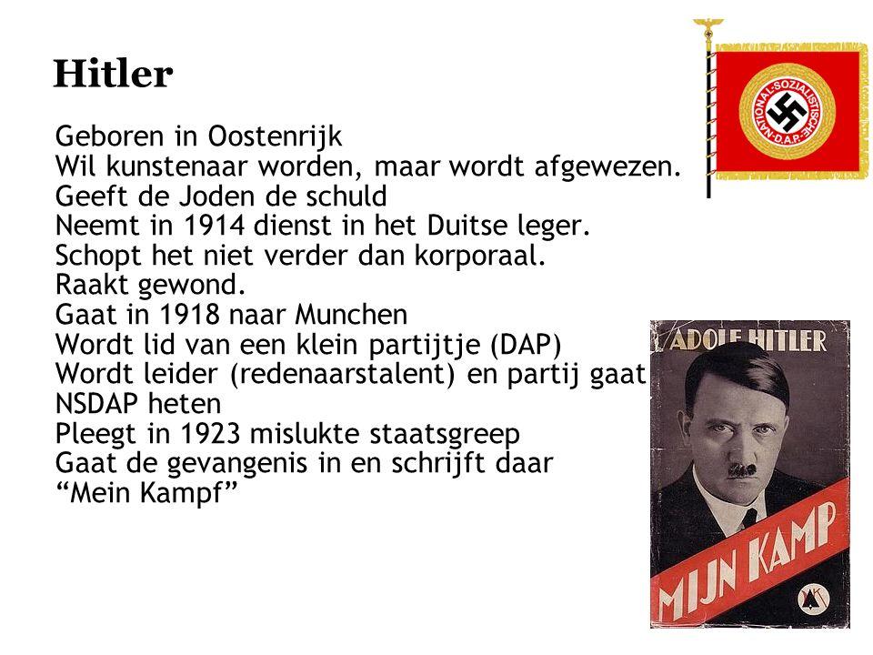 Hitler Geboren in Oostenrijk Wil kunstenaar worden, maar wordt afgewezen.