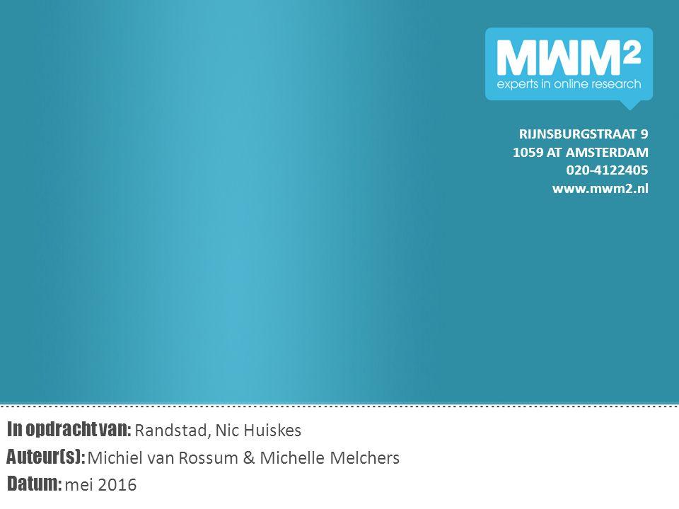 RIJNSBURGSTRAAT 9 1059 AT AMSTERDAM 020-4122405 www.mwm2.nl In opdracht van: Randstad, Nic Huiskes Auteur(s): Michiel van Rossum & Michelle Melchers Datum: mei 2016