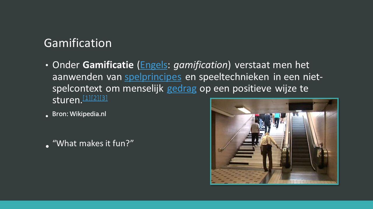 Gamification Onder Gamificatie (Engels: gamification) verstaat men het aanwenden van spelprincipes en speeltechnieken in een niet- spelcontext om menselijk gedrag op een positieve wijze te sturen.
