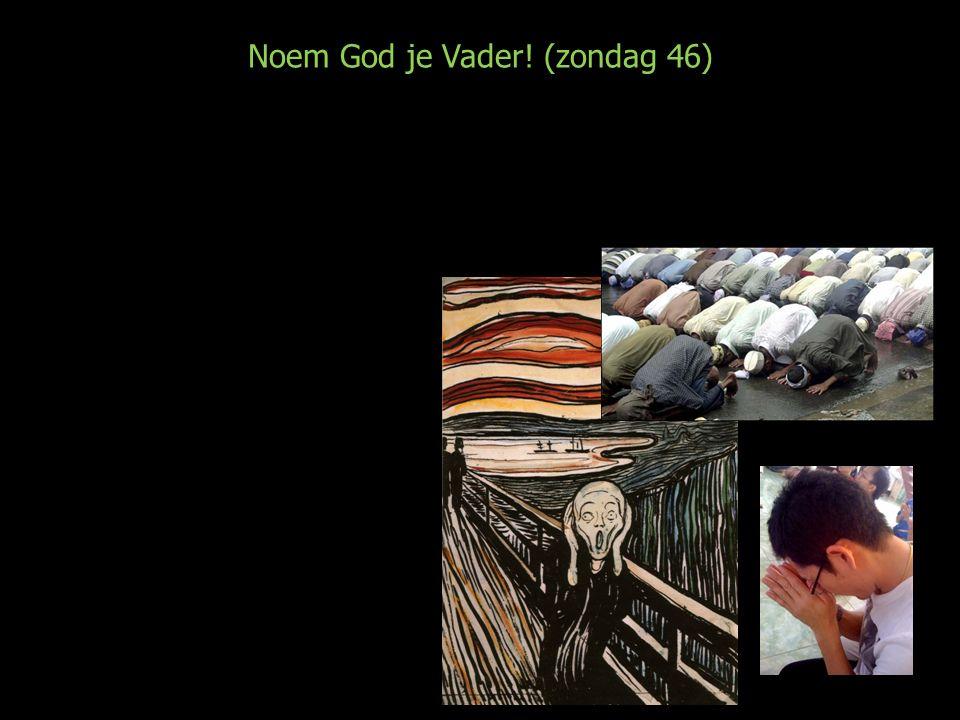 Noem God je Vader.(zondag 46) Hoe kom je bij God.