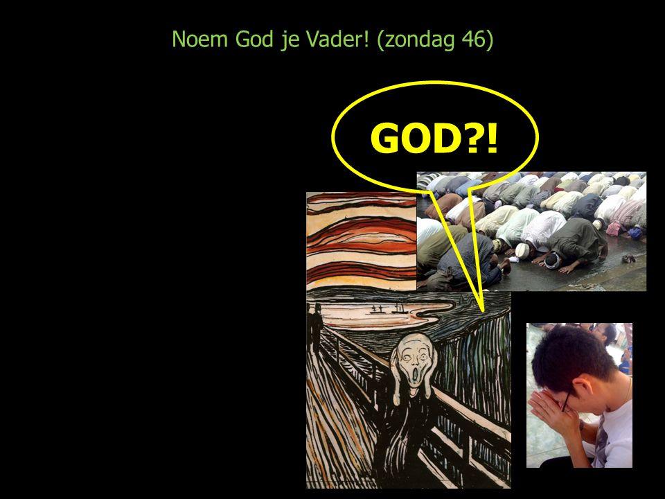 Noem God je Vader! (zondag 46) GOD?! VADER!