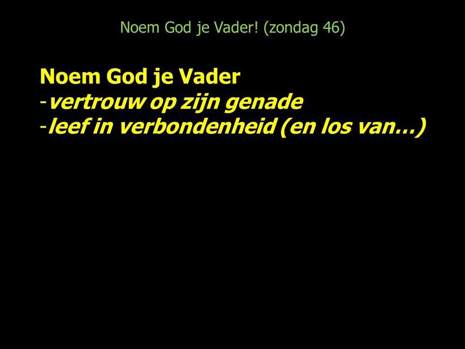 Noem God je Vader! (zondag 46) Galaten 3: Hoe kom je bij God?