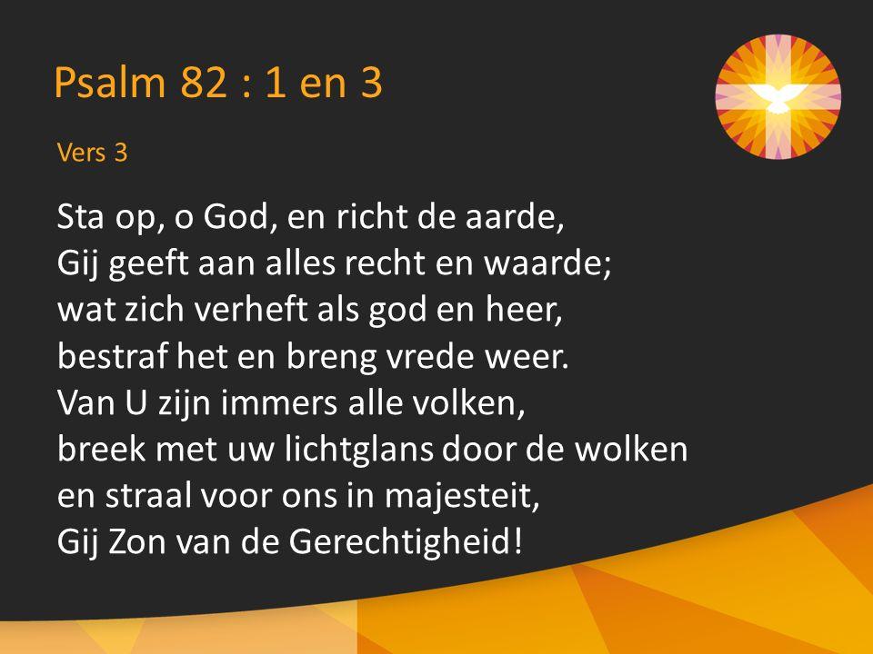 Sta op, o God, en richt de aarde, Gij geeft aan alles recht en waarde; wat zich verheft als god en heer, bestraf het en breng vrede weer.