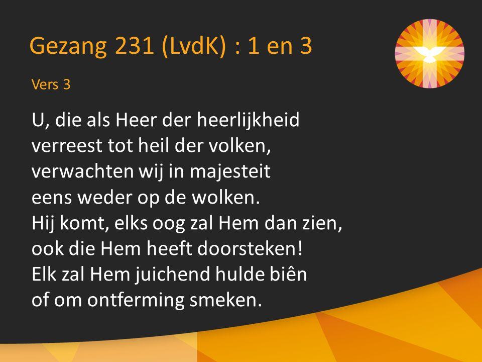 U, die als Heer der heerlijkheid verreest tot heil der volken, verwachten wij in majesteit eens weder op de wolken.