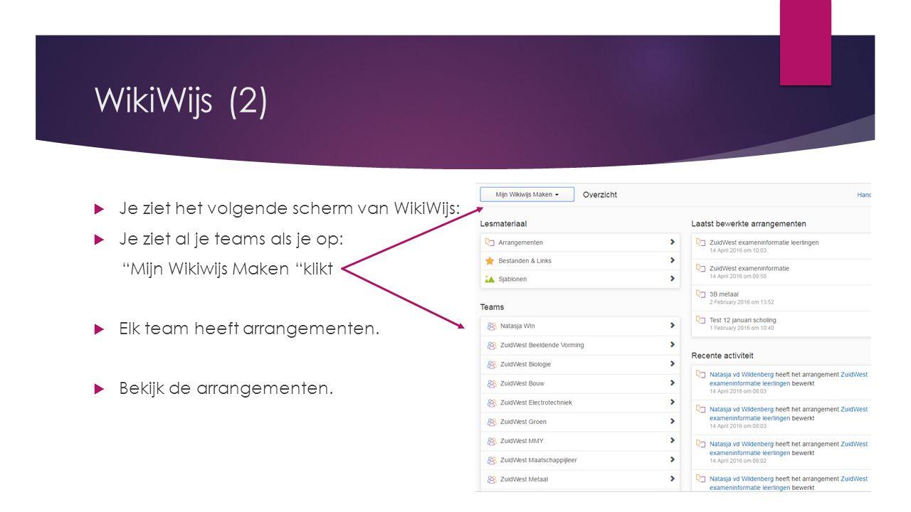WikiWijs (2)  Je ziet het volgende scherm van WikiWijs:  Je ziet al je teams als je op: Mijn Wikiwijs Maken klikt  Elk team heeft arrangementen.