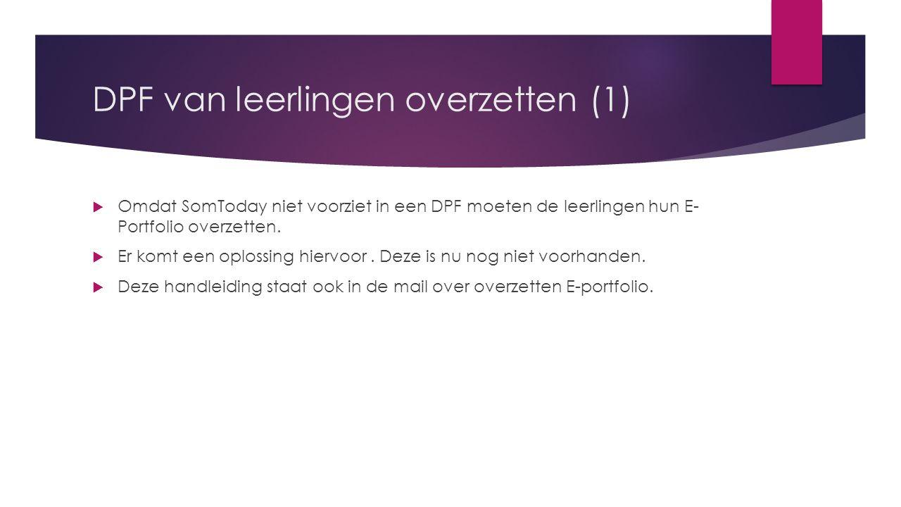 DPF van leerlingen overzetten (1)  Omdat SomToday niet voorziet in een DPF moeten de leerlingen hun E- Portfolio overzetten.