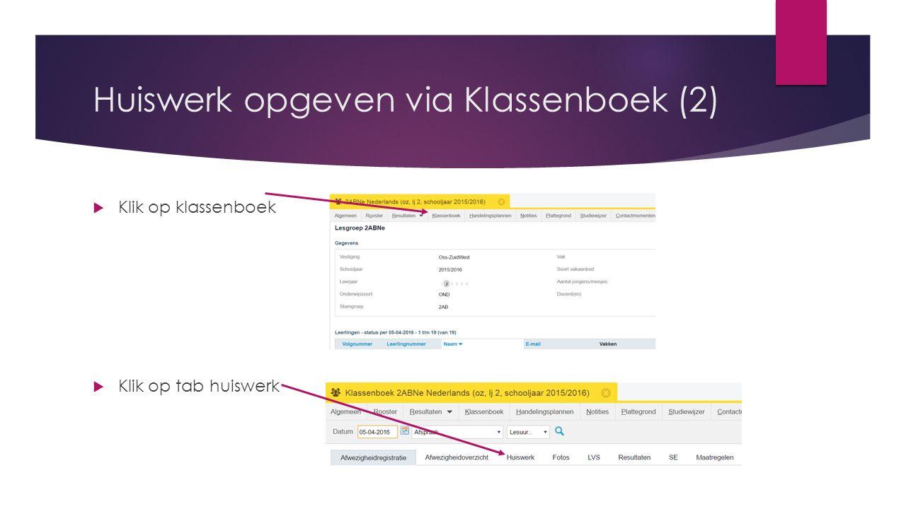 Huiswerk opgeven via Klassenboek (2)  Klik op klassenboek  Klik op tab huiswerk