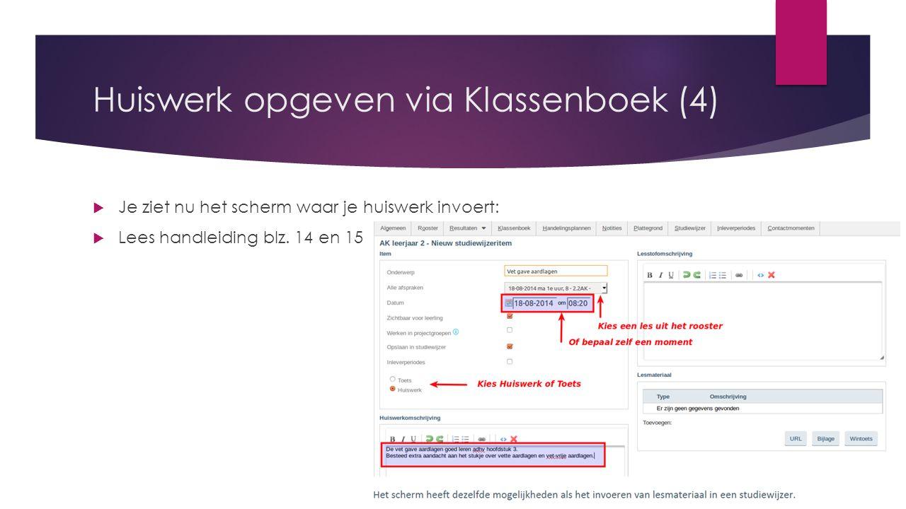Huiswerk opgeven via Klassenboek (4)  Je ziet nu het scherm waar je huiswerk invoert:  Lees handleiding blz.