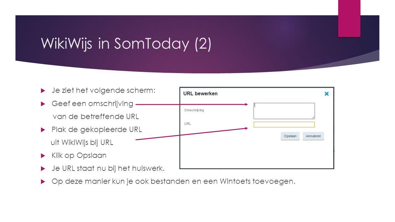 WikiWijs in SomToday (2)  Je ziet het volgende scherm:  Geef een omschrijving van de betreffende URL  Plak de gekopieerde URL uit WikiWijs bij URL  Klik op Opslaan  Je URL staat nu bij het huiswerk.