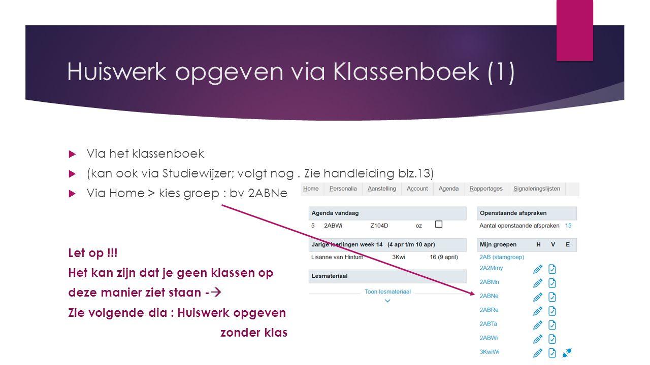 Huiswerk opgeven via Klassenboek (1)  Via het klassenboek  (kan ook via Studiewijzer; volgt nog.
