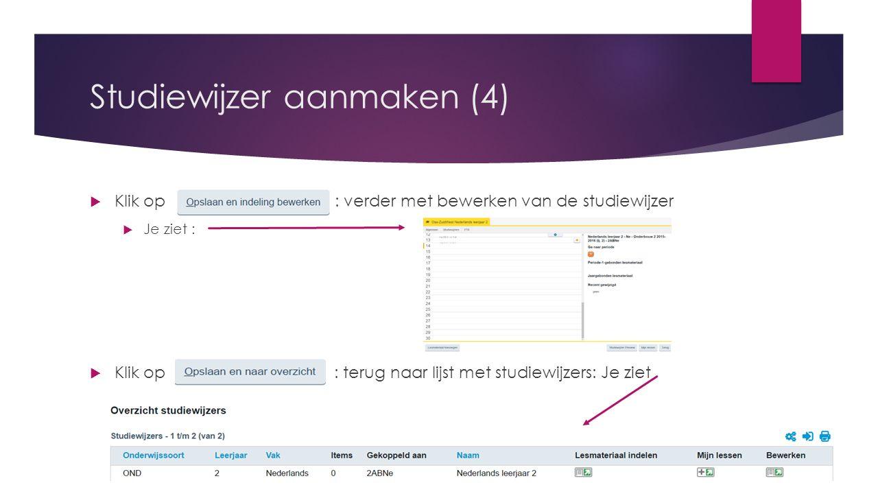 Studiewijzer aanmaken (4)  Klik op : verder met bewerken van de studiewijzer  Je ziet :  Klik op : terug naar lijst met studiewijzers: Je ziet