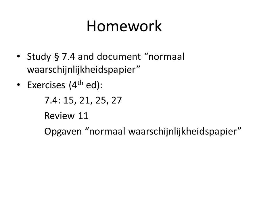 Homework Study § 7.4 and document normaal waarschijnlijkheidspapier Exercises (4 th ed): 7.4: 15, 21, 25, 27 Review 11 Opgaven normaal waarschijnlijkheidspapier