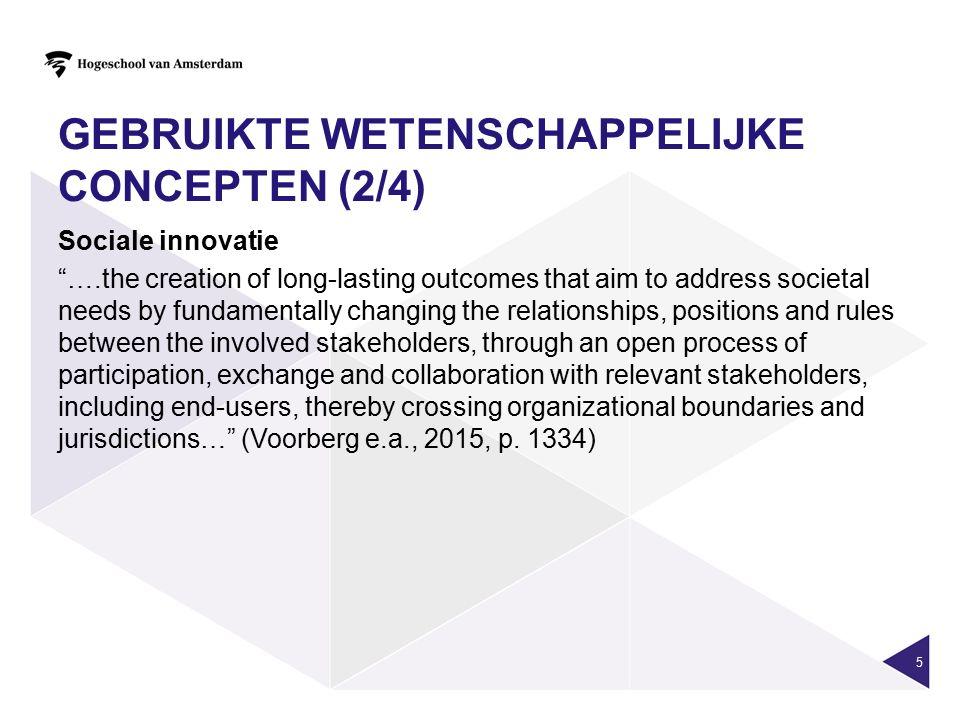 """GEBRUIKTE WETENSCHAPPELIJKE CONCEPTEN (2/4) Sociale innovatie """"….the creation of long-lasting outcomes that aim to address societal needs by fundament"""