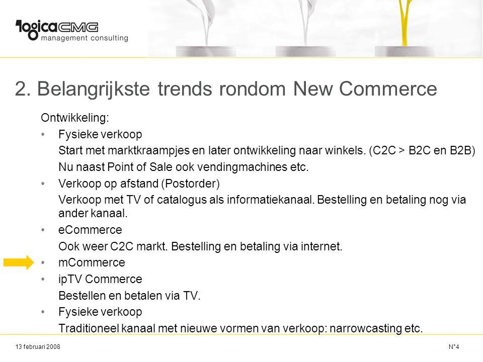 13 februari 2008 2. Belangrijkste trends rondom New Commerce Ontwikkeling: Fysieke verkoop Start met marktkraampjes en later ontwikkeling naar winkels