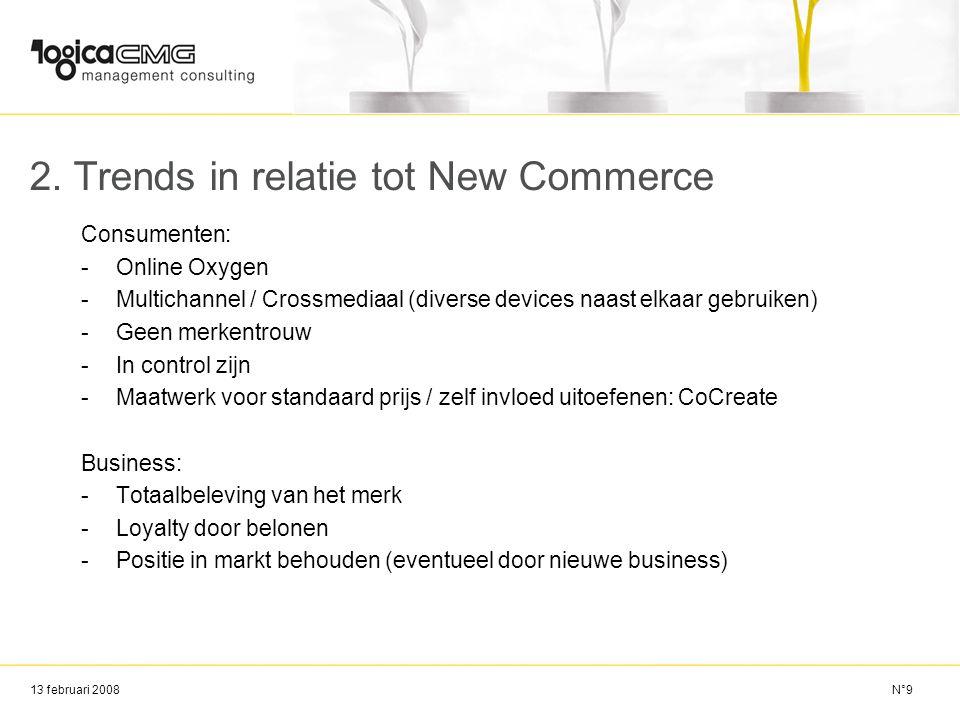 13 februari 2008 2. Trends in relatie tot New Commerce Consumenten: -Online Oxygen -Multichannel / Crossmediaal (diverse devices naast elkaar gebruike