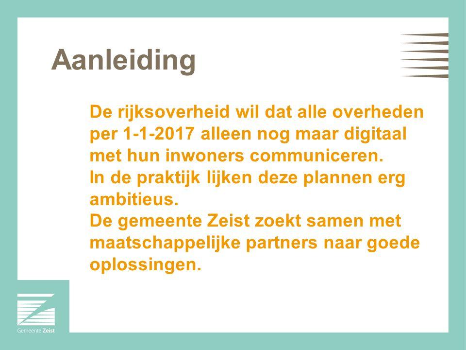 Visie op informatievoorziening van Plasterk maart 2013 Alle communicatie met de overheid vanaf 1-1-2017 digitaal Is dat mogelijk.