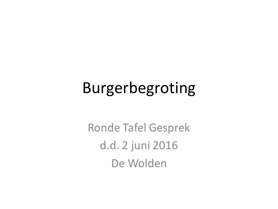 Burgerbegroting Ronde Tafel Gesprek d.d. 2 juni 2016 De Wolden