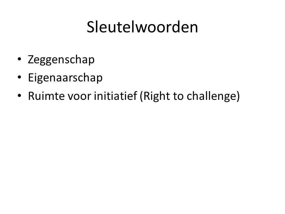 Sleutelwoorden Zeggenschap Eigenaarschap Ruimte voor initiatief (Right to challenge)