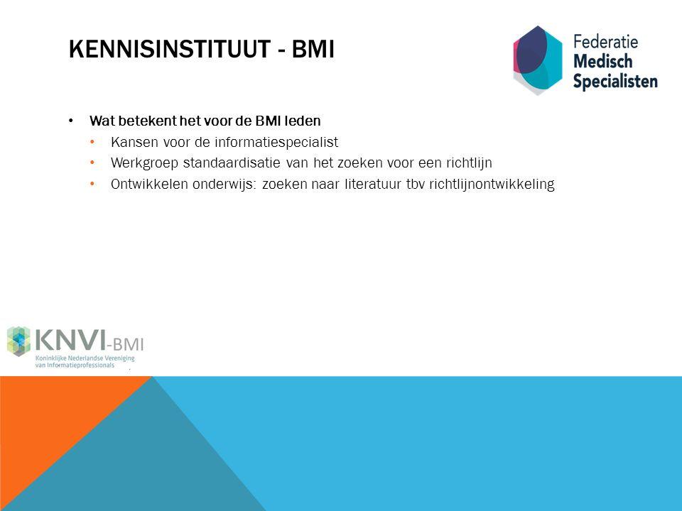 KENNISINSTITUUT - BMI Wat betekent het voor de BMI leden Kansen voor de informatiespecialist Werkgroep standaardisatie van het zoeken voor een richtlijn Ontwikkelen onderwijs: zoeken naar literatuur tbv richtlijnontwikkeling