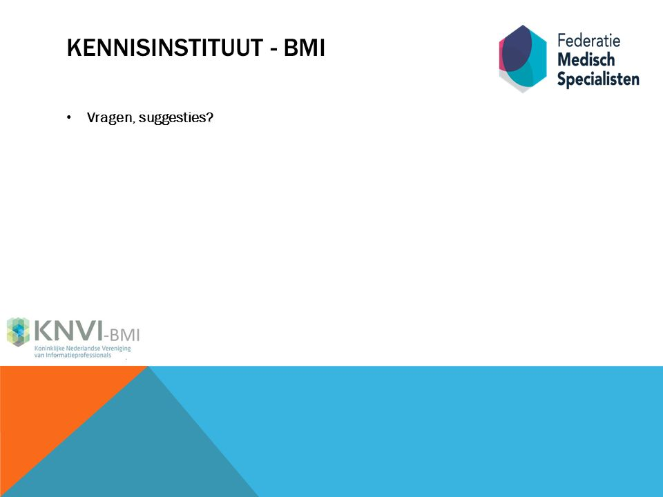 KENNISINSTITUUT - BMI Vragen, suggesties