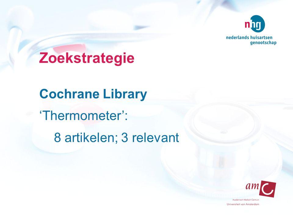 Zoekstrategie Cochrane Library 'Thermometer': 8 artikelen; 3 relevant