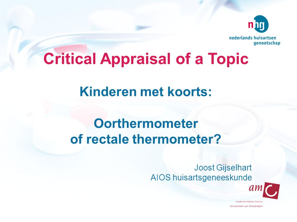 Critical Appraisal of a Topic Kinderen met koorts: Oorthermometer of rectale thermometer.