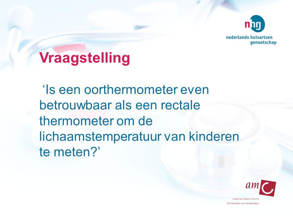 Vraagstelling 'Is een oorthermometer even betrouwbaar als een rectale thermometer om de lichaamstemperatuur van kinderen te meten?'