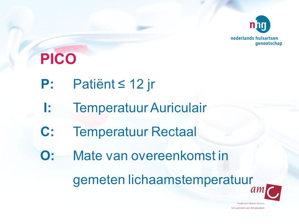 PICO P: I: C: O: Patiënt ≤ 12 jr Temperatuur Auriculair Temperatuur Rectaal Mate van overeenkomst in gemeten lichaamstemperatuur