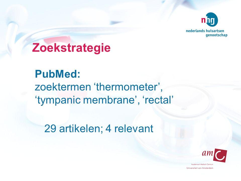 Zoekstrategie PubMed: zoektermen 'thermometer', 'tympanic membrane', 'rectal' 29 artikelen; 4 relevant