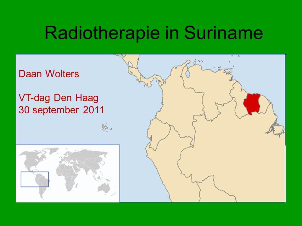 Radiotherapie in Suriname Daan Wolters VT-dag Den Haag 30 september 2011