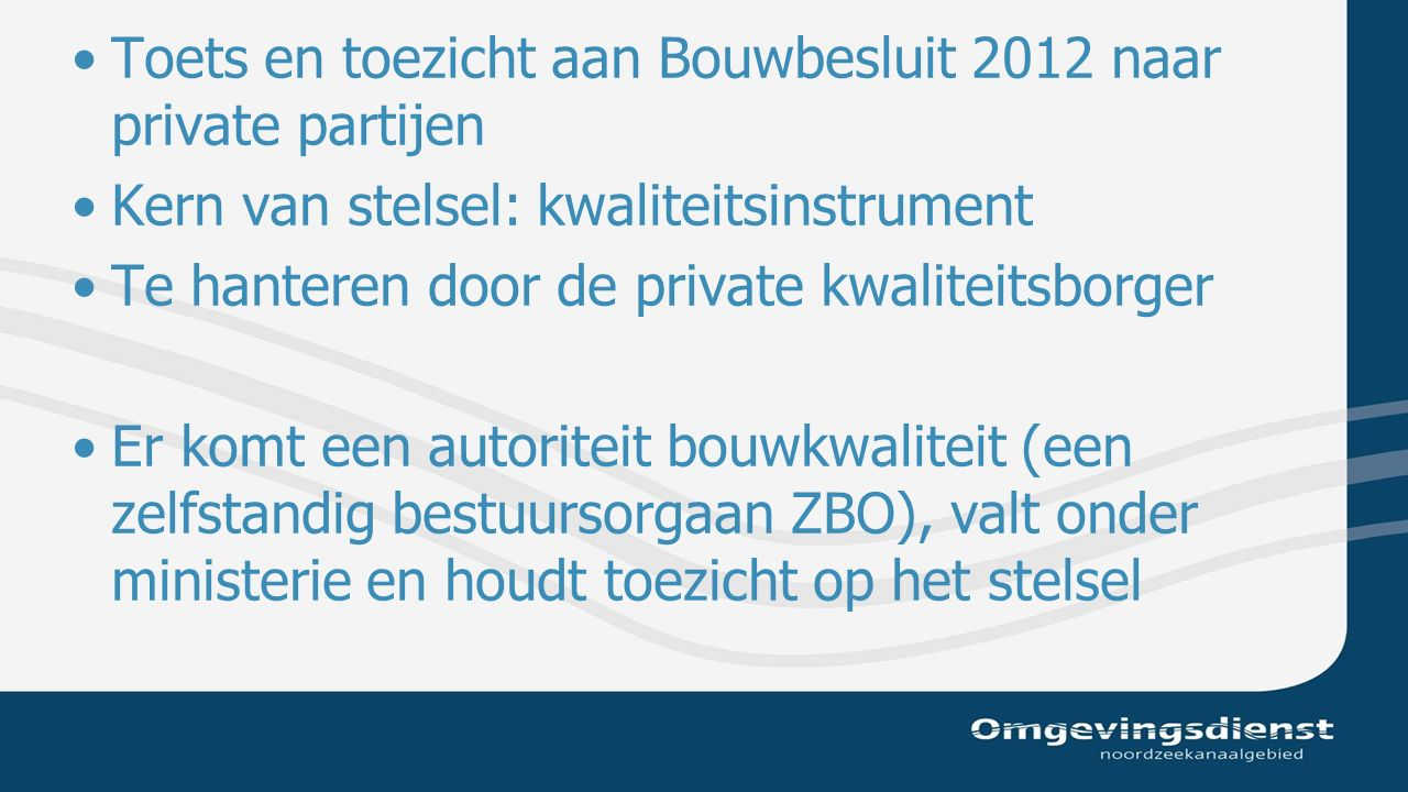 IMPACTanalyse op de OD : Bouwbesluittoetsvrij Ergens in 2017 Kan (snel) worden ingevoerd omdat hiervoor geen privaat stelsel hoeft te functioneren Impact vergunningen en toezicht : marginaal Impact constructeurs : 5% (capaciteit), veel van dit type aanvragen in Stadsdelen en Haarlemmermeer