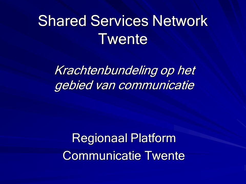 Shared Services Network Twente Krachtenbundeling op het gebied van communicatie Regionaal Platform Communicatie Twente