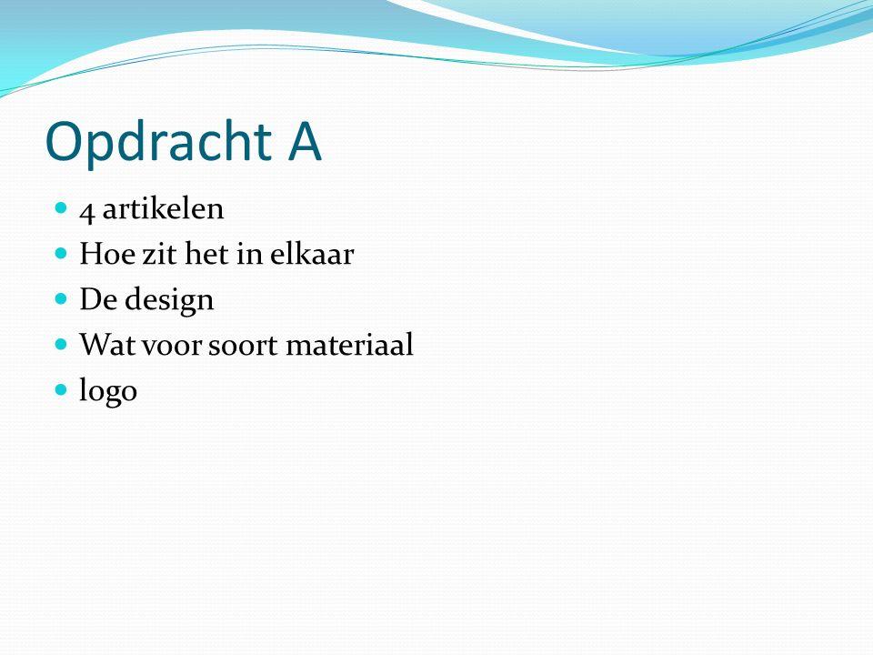 Opdracht A 4 artikelen Hoe zit het in elkaar De design Wat voor soort materiaal logo