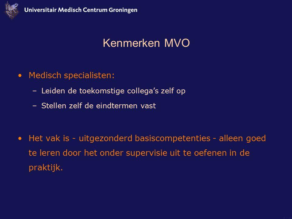 Kenmerken MVO Medisch specialisten: –Leiden de toekomstige collega's zelf op –Stellen zelf de eindtermen vast Het vak is - uitgezonderd basiscompetent