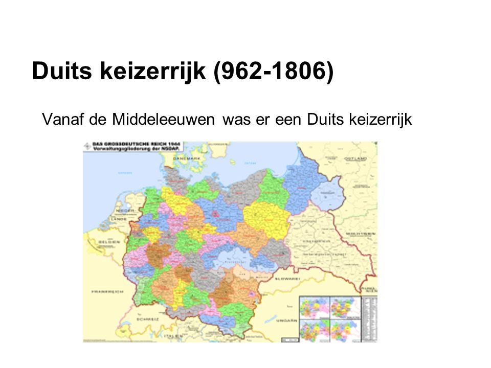Duits keizerrijk (962-1806) Vanaf de Middeleeuwen was er een Duits keizerrijk