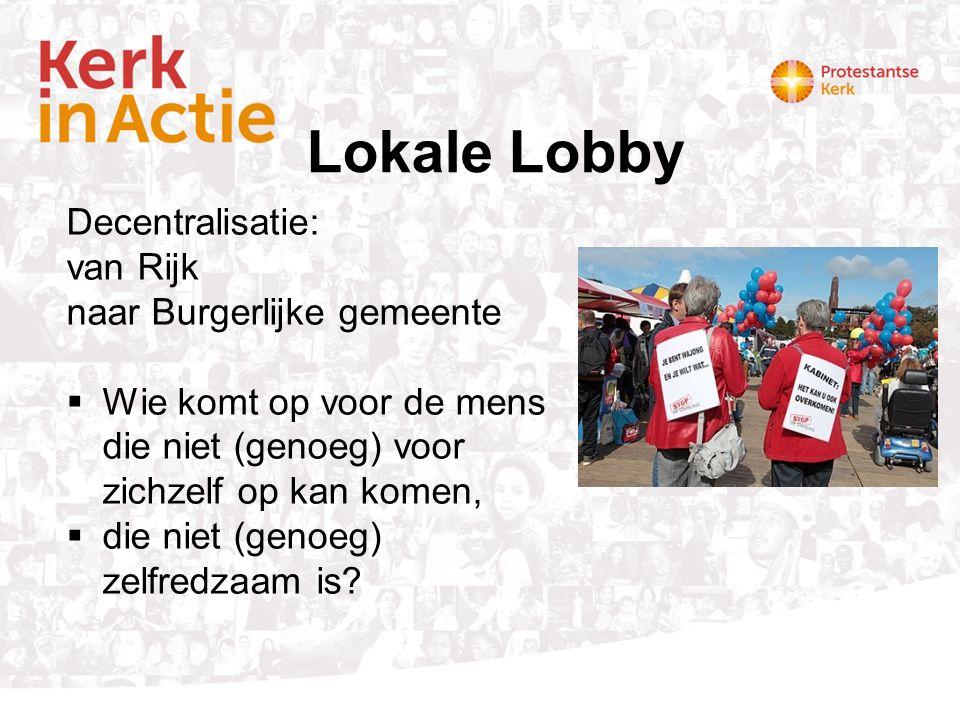 Lokale Lobby Decentralisatie: van Rijk naar Burgerlijke gemeente  Wie komt op voor de mens die niet (genoeg) voor zichzelf op kan komen,  die niet (