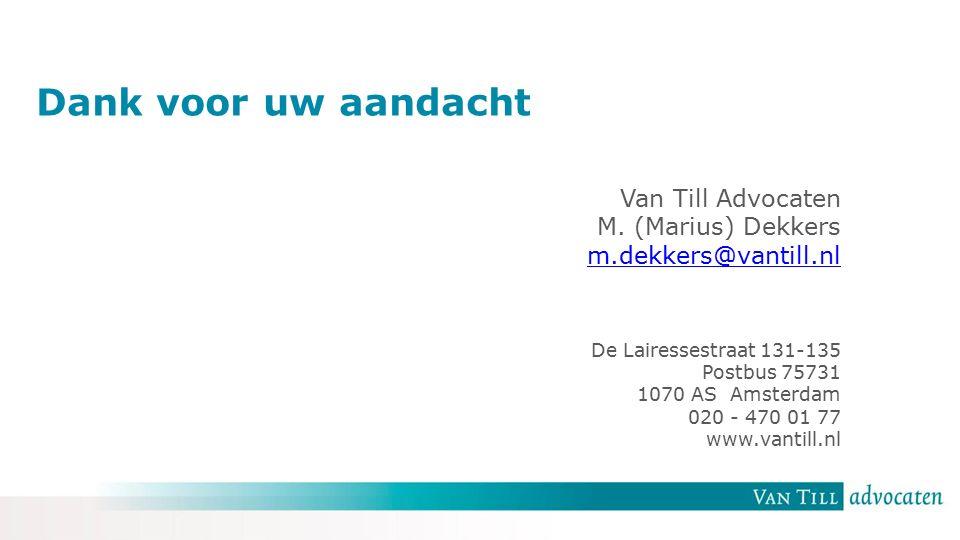 Van Till Advocaten M. (Marius) Dekkers m.dekkers@vantill.nl De Lairessestraat 131-135 Postbus 75731 1070 AS Amsterdam 020 - 470 01 77 www.vantill.nl D