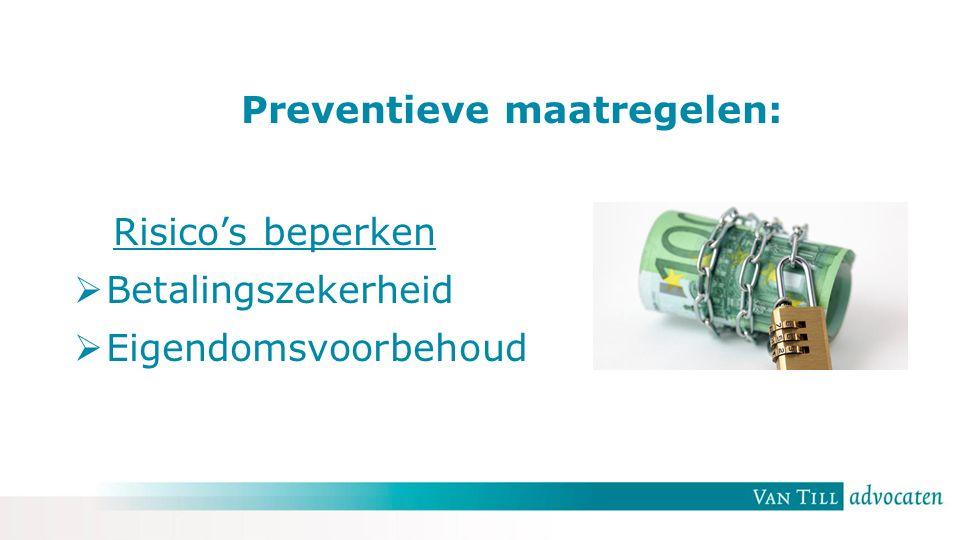 Preventieve maatregelen: Risico's beperken  Betalingszekerheid  Eigendomsvoorbehoud