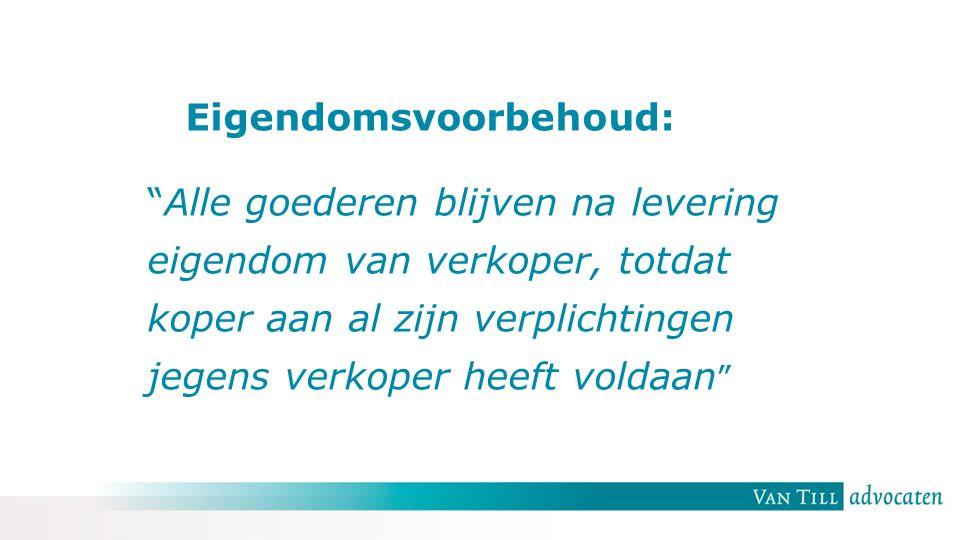 """Eigendomsvoorbehoud: """"Alle goederen blijven na levering eigendom van verkoper, totdat koper aan al zijn verplichtingen jegens verkoper heeft voldaan """""""