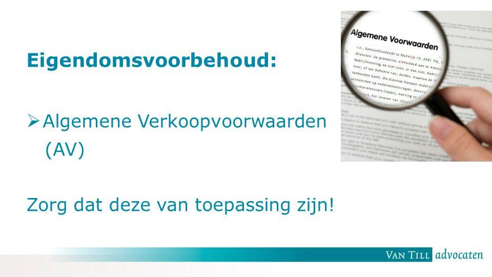 Eigendomsvoorbehoud:  Algemene Verkoopvoorwaarden (AV) Zorg dat deze van toepassing zijn!