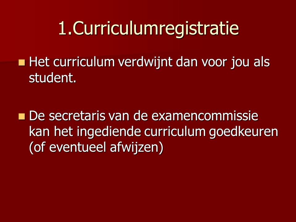 1.Curriculumregistratie Het curriculum verdwijnt dan voor jou als student.