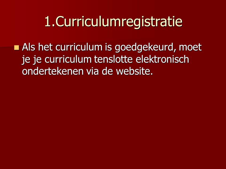 1.Curriculumregistratie Als het curriculum is goedgekeurd, moet je je curriculum tenslotte elektronisch ondertekenen via de website.