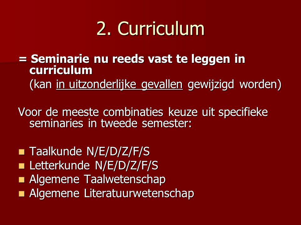 2. Curriculum = Seminarie nu reeds vast te leggen in curriculum (kan in uitzonderlijke gevallen gewijzigd worden) Voor de meeste combinaties keuze uit