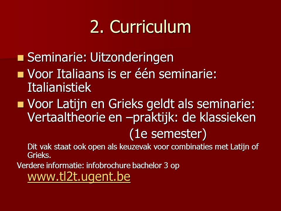 2. Curriculum Seminarie: Uitzonderingen Seminarie: Uitzonderingen Voor Italiaans is er één seminarie: Italianistiek Voor Italiaans is er één seminarie