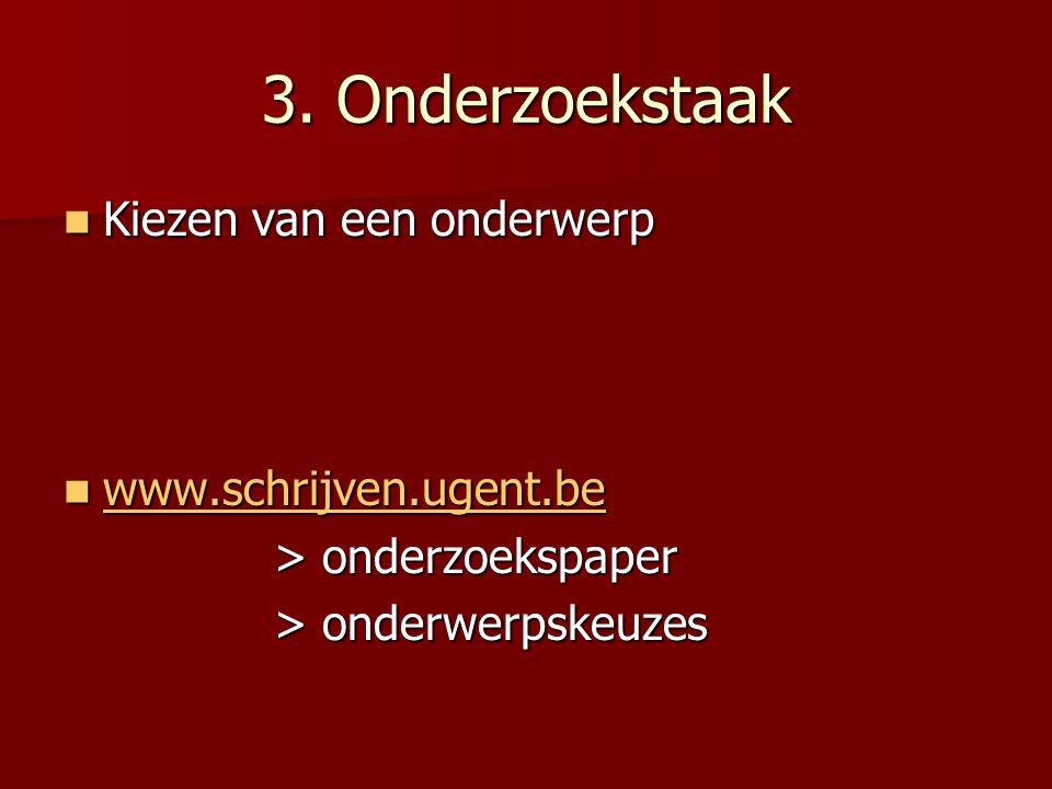 3. Onderzoekstaak Kiezen van een onderwerp Kiezen van een onderwerp www.schrijven.ugent.be www.schrijven.ugent.be www.schrijven.ugent.be > onderzoeksp