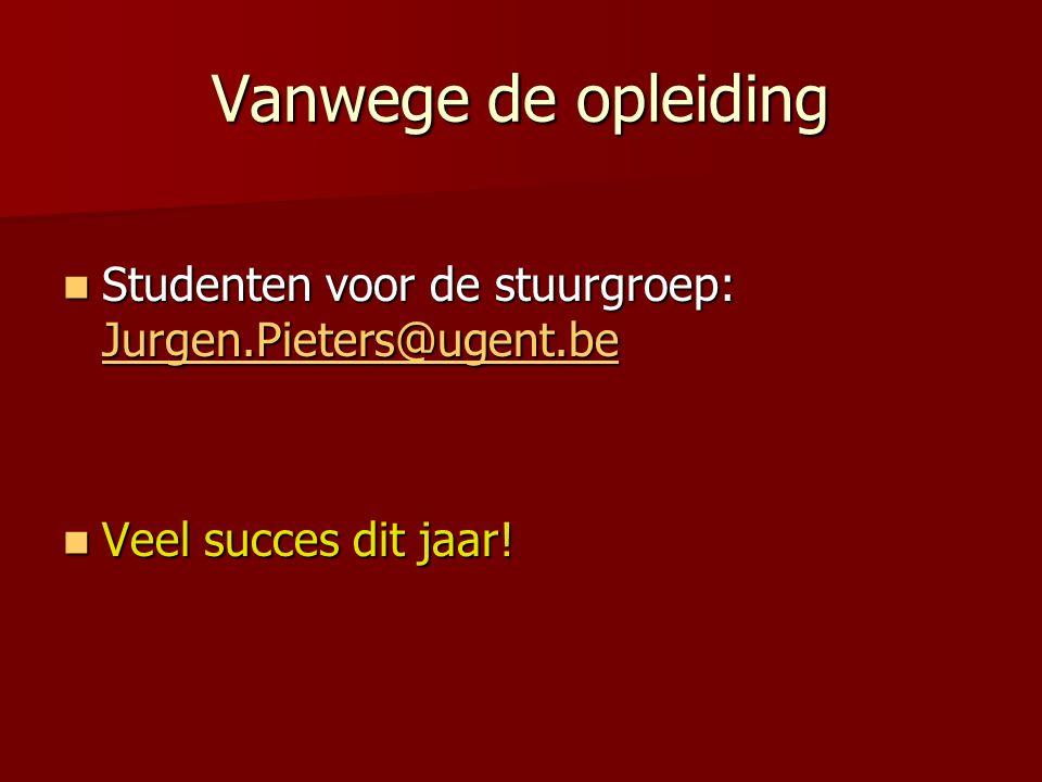 Vanwege de opleiding Studenten voor de stuurgroep: Jurgen.Pieters@ugent.be Studenten voor de stuurgroep: Jurgen.Pieters@ugent.be Jurgen.Pieters@ugent.be Veel succes dit jaar.