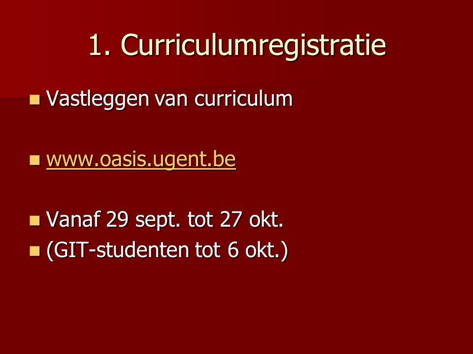 1. Curriculumregistratie Vastleggen van curriculum Vastleggen van curriculum www.oasis.ugent.be www.oasis.ugent.be www.oasis.ugent.be Vanaf 29 sept. t